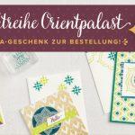 Stampin' UP! Produktreihe Orientpalast mit Extra-Geschenk!